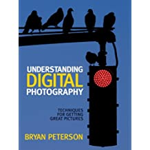 Understanding Digital Photography: Techniques for Getting Great Pictures (English Edition)