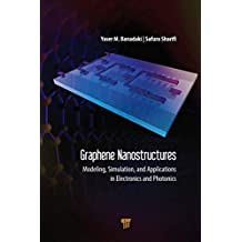 Graphene Nanostructures: Modeling, Simulation, and Applications in Electronics and Photonics (English Edition)