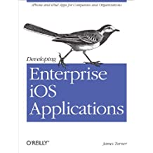 Developing Enterprise iOS Applications: iPhone and iPad Apps for Companies and Organizations (English Edition)
