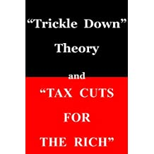 """Trickle Down Theory"" and ""Tax Cuts for the Rich"" (English Edition)"