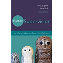 Practical Supervision: How to Become a Supervisor for the Helping Professions (20140421) (English Edition)
