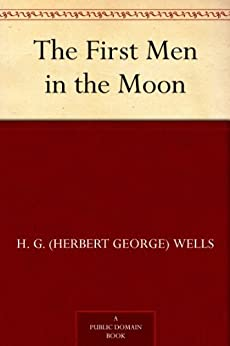 """The First Men in the Moon (最先登上月球的人) (免费公版书) (English Edition)"",作者:[Wells,H. G. (Herbert George), (H.G.威尔斯  )]"