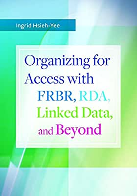 Organizing for Access with FRBR, RDA, Linked Data, and Beyond.pdf