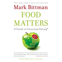 Food Matters: A Guide to Conscious Eating with More Than 75 Recipes (English Edition)