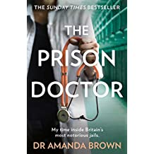 The Prison Doctor: My time inside Britain's most notorious jails. THE HONEST, UNBELIEVABLE TRUE STORY AND A SUNDAY TIMES BEST SELLING AUTOBIOGRAPHY (English Edition)