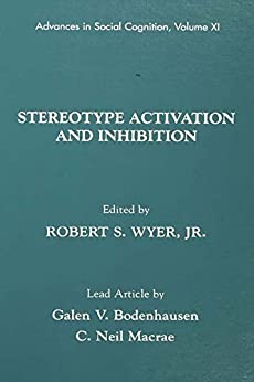 """""""Stereotype Activation and Inhibition: Advances in Social Cognition, Volume XI (Advances in Social Cognition Series Book 11) (English Edition)"""",作者:[Robert S. Wyer, Jr.]"""