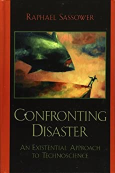 """""""Confronting Disaster: An Existential Approach to Technoscience (English Edition)"""",作者:[Sassower, Raphael]"""