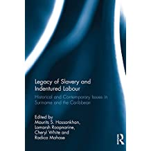 Legacy of Slavery and Indentured Labour: Historical and Contemporary Issues in Suriname and the Caribbean (English Edition)