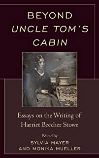 Beyond Uncle Tom's Cabin: Essays on the Writing of Harriet Beecher Stowe (English Edition)