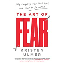 The Art of Fear: Why Conquering Fear Won't Work and What to Do Instead (English Edition)
