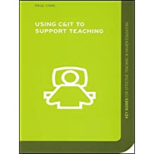 Using C&IT to Support Teaching (Key Guides for Effective Teaching in Higher Education) (English Edition)