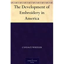 The Development of Embroidery in America (免费公版书) (English Edition)