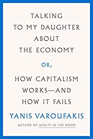 Talking to My Daughter About the Economy: or, How Capitalism Works--and How It Fails (English Edition)