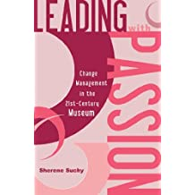 Leading with Passion: Change Management in the 21st-Century Museum (English Edition)