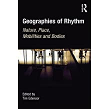 Geographies of Rhythm: Nature, Place, Mobilities and Bodies (English Edition)