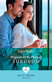 """""""Pregnant By The Playboy Surgeon (Mills & Boon Medical) (English Edition)"""",作者:[Lucy Ryder]"""