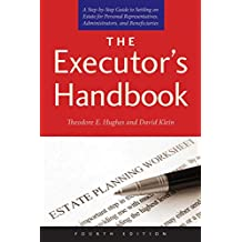 The Executor's Handbook: A Step-by-Step Guide to Settling an Estate for Personal Representatives, Administrators, and Beneficiaries, Fourth Edition (English Edition)