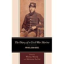 The Diary of a Civil War Marine: Private Josiah Gregg (English Edition)