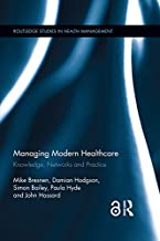 Managing Modern Healthcare: Knowledge, Networks and Practice (Routledge Studies in Health Management Book 2) (English Edit...