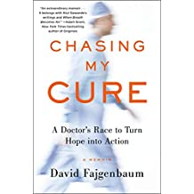 Chasing My Cure: A Doctor's Race to Turn Hope into Action; A Memoir (English Edition)