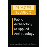 Places in Mind: Public Archaeology as Applied Anthropology (Critical Perspectives in Identity, Memory & the Built Enviroment) (English Edition)
