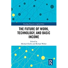 The Future of Work, Technology, and Basic Income (Routledge Research in Applied Ethics) (English Edition)