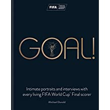 Goal!: Intimate portraits and interviews with every living FIFA World Cup™ Final scorer (English Edition)