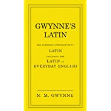 Gwynne's Latin: The Ultimate Introduction to Latin Including the Latin in Everyday English (English Edition)