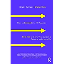How to Succeed in a PR Agency: Real Talk to Grow Your Career & Become Indispensable (English Edition)