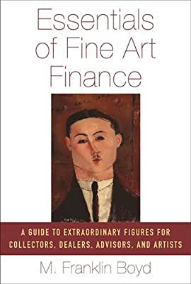 Essentials of Fine Art Finance: A Guide to Extraordinary Figures for Dealers, Collectors, Advisors, and Artists.pdf