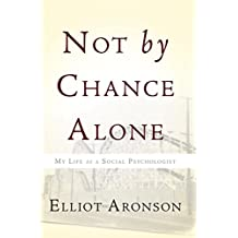 Not by Chance Alone: My Life as a Social Psychologist (English Edition)