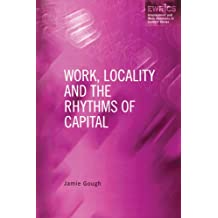 Work, Locality and the Rhythms of Capital (Routledge Studies in Employment and Work Relations in Context) (English Edition)