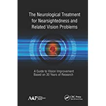 The Neurological Treatment for Nearsightedness and Related Vision Problems: A Guide to Vision Improvement Based on 30 Years of Research (English Edition)