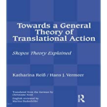 Towards a General Theory of Translational Action: Skopos Theory Explained (English Edition)