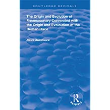 The Origin and Evolution of Freemasonary Connected with the Origin and Evoloution of the Human Race. (Routledge Revivals) (English Edition)