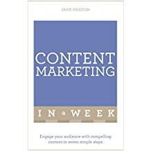 Content Marketing In A Week: Engage Your Audience With Compelling Content In Seven Simple Steps (English Edition)
