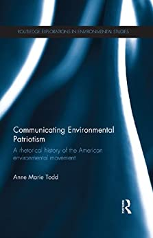 """""""Communicating Environmental Patriotism: A Rhetorical History of the American Environmental Movement (Routledge Explorations in Environmental Studies) (English Edition)"""",作者:[Anne Marie Todd]"""