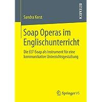 Soap Operas im Englischunterricht: Die ELT-Soap als Instrument für eine kommunikative Unterrichtsgestaltung