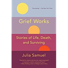 Grief Works: Stories of Life, Death, and Surviving (English Edition)