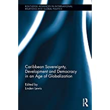 Caribbean Sovereignty, Development and Democracy in an Age of Globalization (Routledge Advances in International Relations and Global Politics Book 100) (English Edition)