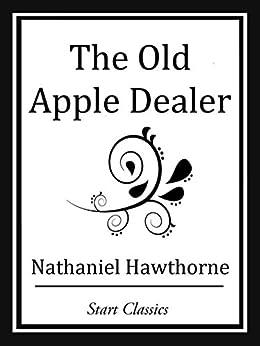 """The Old Apple Dealer (Unabridged Start Classics) (English Edition)"",作者:[Hawthorne,  Nathaniel]"