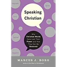 Speaking Christian: Why Christian Words Have Lost Their Meaning and Power—And How They Can Be Restored (English Edition)