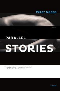 """Parallel Stories: A Novel (English Edition)"",作者:[Nádas, Péter]"