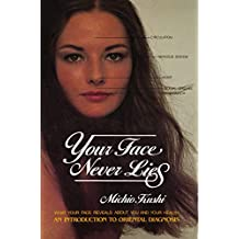 Your Face Never Lies: What Your Face Reveals About You and Your Health, an Introduction to Oriental Diagnosis (English Edition)