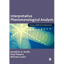 Interpretative Phenomenological Analysis: Theory, Method and Research (English Edition)