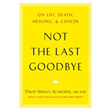 Not the Last Goodbye: On Life, Death, Healing, and Cancer (English Edition)