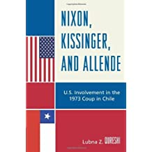 Nixon, Kissinger, and Allende: U.S. Involvement in the 1973 Coup in Chile (English Edition)