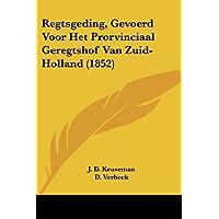 Regtsgeding, Gevoerd Voor Het Prorvinciaal Geregtshof Van Zuid-Holland (1852)