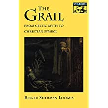 The Grail: From Celtic Myth to Christian Symbol (Mythos: The Princeton/Bollingen Series in World Mythology Book 126) (English Edition)