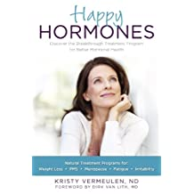 Happy Hormones: The Natural Treatment Programs for Weight Loss, PMS, Menopause, Fatigue, Irritability, Osteoporosis, Stress, Anxiety, Thyroid Imbalances and More (English Edition)